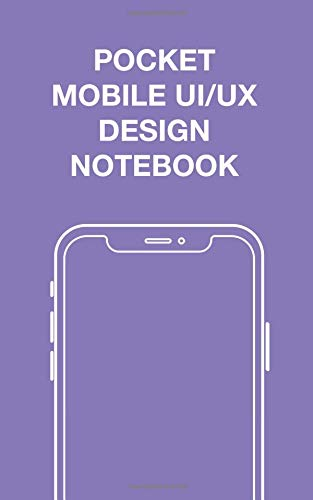 Pocket Mobile UI/UX Design Notebook: User Interface Experience Design Sketchbook - Rapid Product Prototyping Mockups - Build Wireframes for Mobile Phone Apps for Designers & Developers 100-Pages Grid