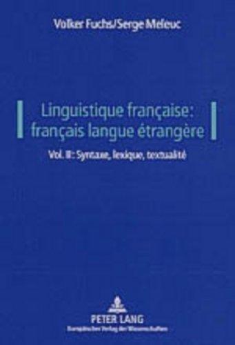 Linguistique française: français langue étrangère: Vol. II: Syntaxe, lexique, textualité
