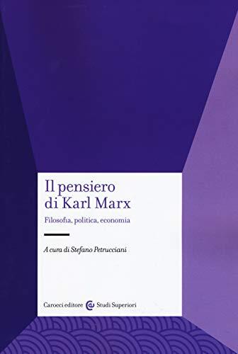 Il pensiero di Karl Marx. Filosofia, politica, economia (Studi superiori)