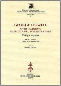 George Orwell. Antistalinismo e critica del totalitarismo. L'utopia negativa. Atti del Convegno (Torino, 24-25 febbraio 2005): 27