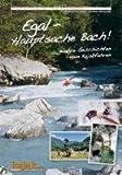Egal - Hauptsache Bach!: Wahre Geschichten vom Kajakfahren