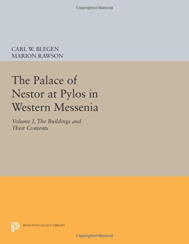 The Palace of Nestor at Pylos in Western Messenia, Vol. 1: The Buildings and Their Contents (Princeton Legacy Library)