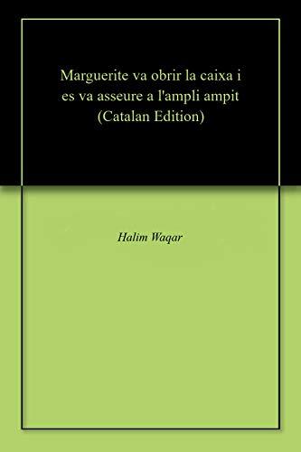 Marguerite va obrir la caixa i es va asseure a l'ampli ampit (Catalan Edition) por Halim  Waqar