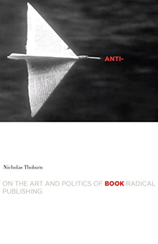 Anti-Book: On the Art and Politics of Radical Publishing (Cultural Critique Books)