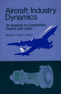 aircraft-industry-dynamics-an-anlaysis-of-competition-capital-and-labor-by-barry-bluestone-published