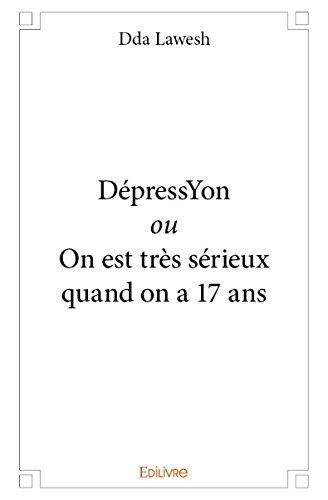 Depressyon Ou on Est Tres Serieux Quand on a 17 Ans
