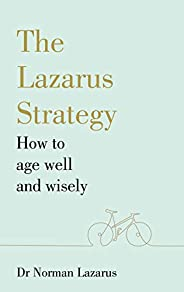 The Lazarus Strategy: How to Age Well and Wisely (English Edition)