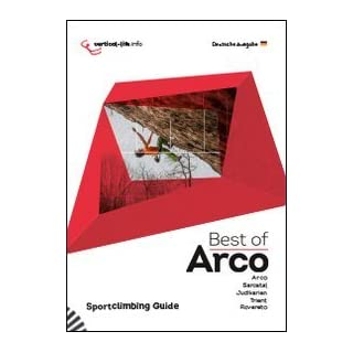 Best of Arco: Sportclimbing Guide. Barco, Sarcatal, Judikarien, Trient und Rovereto