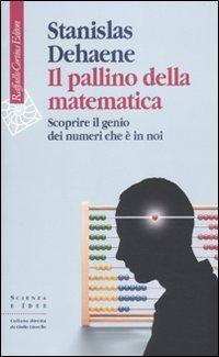 Il pallino della matematica. Scoprire il genio dei numeri che è in noi