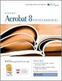 Acrobat 8 Professional: Basic, Ace Edition + Certblaster, Instructor's Edition (ILT)