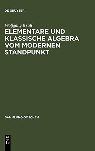 Elementare und klassische Algebra vom modernen Standpunkt (Sammlung Göschen, Band 930) -