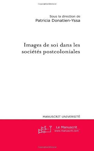 Images de soi dans les socits postcoloniales: Actes du colloque de l'Universit des Antilles et de la Guyane
