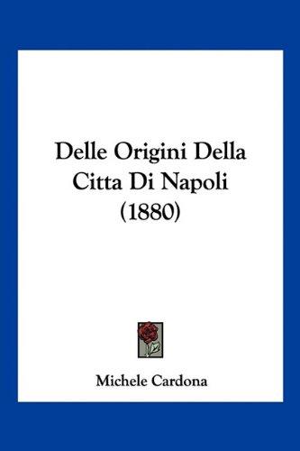 Delle Origini Della Citta Di Napoli (1880)