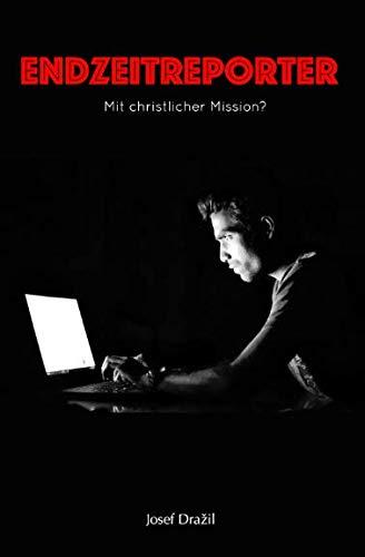 ENDZEITREPORTER: Mit christlicher Mission?