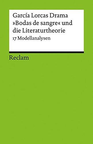 García Lorcas Drama »Bodas de sangre« und die Literaturtheorie: 17 Modellanalysen (Reclams Universal-Bibliothek)