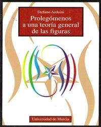 Prolegomenos a Una Teoria General de las Figuras por Stefano Arduini