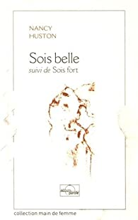 Sois belle : Suivi de Sois fort par Nancy Huston