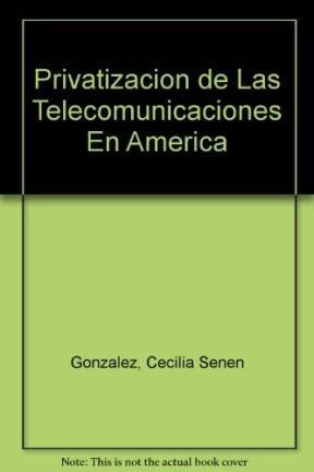 Privatizacion de Las Telecomunicaciones En America por Cecilia Senen Gonzalez