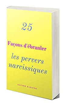 28 Façons d'ébranler les pervers narcissiques: Vaincre le manipulateur à son propre jeu