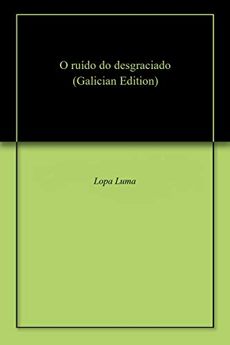 O ruído do desgraciado (Galician Edition) por Lopa Luma
