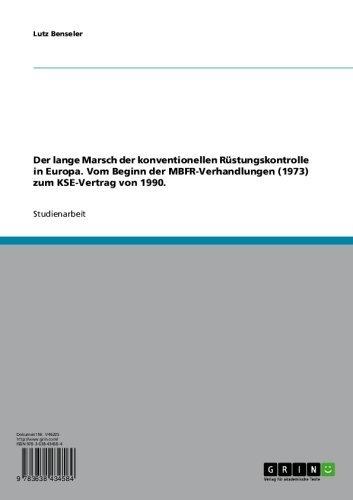 Der lange Marsch der konventionellen Rüstungskontrolle in Europa. Vom Beginn der MBFR-Verhandlungen (1973) zum KSE-Vertrag von 1990.
