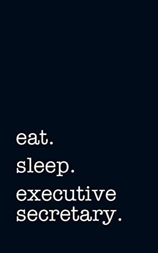 eat. sleep. executive secretary. - Lined Notebook: Writing Journal
