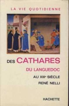 La Vie quotidienne des Cathares du Languedoc au XIII< siècle par NELLI René