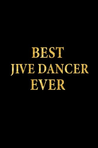 Best Jive Dancer Ever: Lined Notebook, Gold Letters Cover, Diary, Journal, 6 x 9 in., 110 Lined Pages