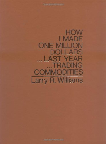 How I Made $1,000,000 Trading Commodities Last Year por Larry Williams
