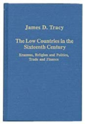 The Low Countries in the Sixteenth Century: Erasmus, Religion and Politics, Trade and Finance (Variorum Collected Studies)