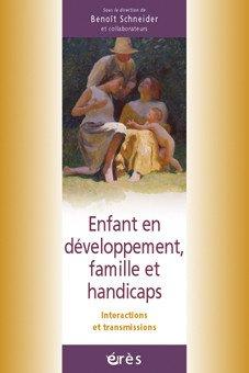 Enfant en développement, famille et handicaps : Interactions et transmissions