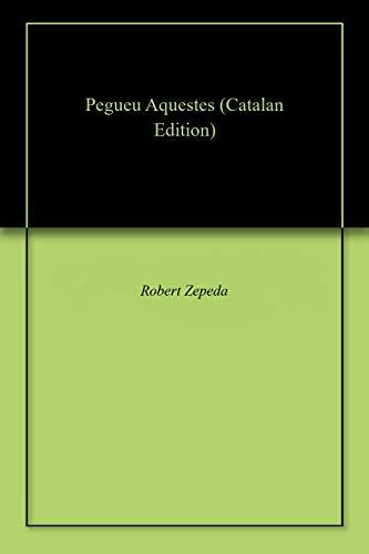 Pegueu Aquestes (Catalan Edition) por Robert Zepeda