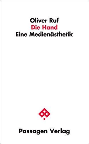 Die Hand: Eine Medienästhetik (Passagen Philosophie)