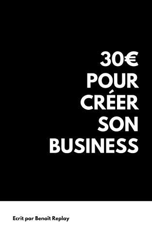 30€ pour créer son business et gagner de l'argent sur internet par Benoît Replay