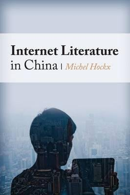 By Michel Hockx ( Author ) [ Internet Literature in China Global Chinese Culture By Feb-2015 Hardcover par Michel Hockx