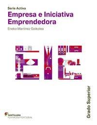 SERIE ACTIVA EMPRESA E INICIATIVA EMPRENDEDORA GRADO SUPERIOR SANTILLANA por Eneko Martinez Goikolea