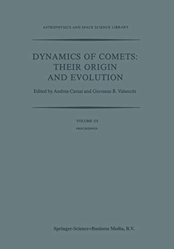 Dynamics of Comets: Their Origin and Evolution: Proceedings of the 83rd Colloquium of the International Astronomical Union, Held in Rome, Italy, 11-15 ... and Space Science Library, Band 115)