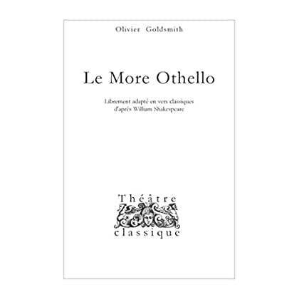 Le More Othello: Librement adapté en vers classiques d'après William Shakespeare