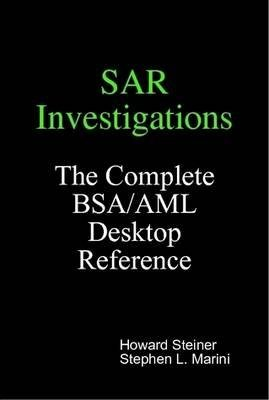 [(SAR Investigations - The Complete BSA/AML Desktop Reference)] [By (author) Howard Steiner ] published on (July, 2008)