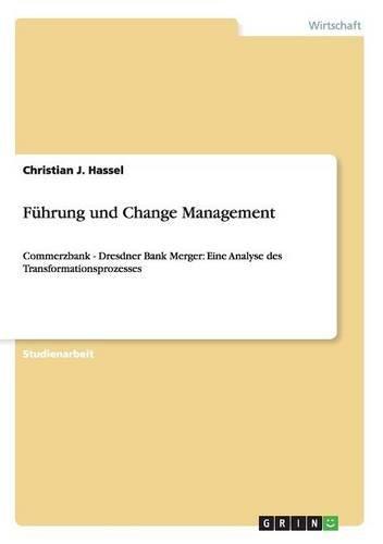 fuhrung-und-change-management-commerzbank-dresdner-bank-merger-eine-analyse-des-transformationsproze