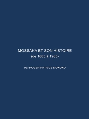 Livres gratuits en ligne MOSSAKA ET SON HISTOIRE: (de 1885 à 1965) pdf, epub