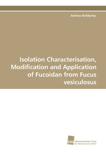 Isolation Characterisation, Modification and Application of Fucoidan from Fucus vesiculosus