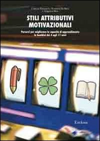 Stili attributivi motivazionali. Percorsi per migliorare le capacit di apprendimento in bambini dai 4 agli 11 anni