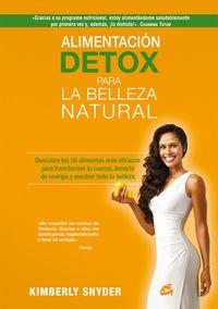 Alimentación Detox Para La Belleza Natural. Descubre Los 50 Alimentos Más Eficaces Para Transformar Tu Cuerpo, Llenarte De Energía Y Mostrar Toda Tu Belleza