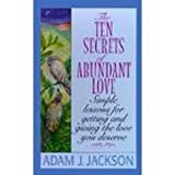 The Ten Secrets of Abundant Love: A Modern Parable of Wisdom of Happiness That Will Change Your Life by Adam J. Jackson (1996-09-03)
