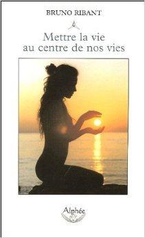 Mettre la vie au centre de nos vies : Pour une culture biocentrique de Bruno Ribant,Hlne Lvy-Benseft,Rolando Toro Araneda (Prface) ( 5 mai 2005 )