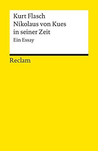 Nikolaus von Kues in seiner Zeit: Ein Essay (Reclams Universal-Bibliothek, Band 18274)