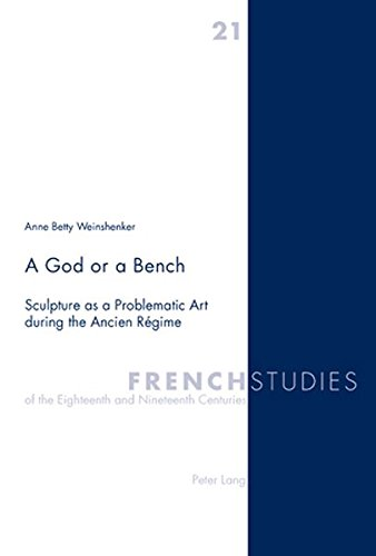 A God or a Bench: Sculpture as a Problematic Art during the Ancien Régime (French Studies of the Eighteenth and Nineteenth Centuries) por Anne Betty Weinshenker