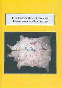 Five Lakota Oral Discourses Transcribed and Translated: How an American Indian Nation Explains Its Philosophy of Life por Bruce Ingham