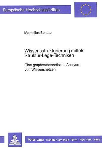 Wissensstrukturierung mittels Struktur-Lege-Techniken: Eine graphentheoretische Analyse von Wissensnetzen (Europäische Hochschulschriften / European ... Psychology / Série 6: Psychologie, Band 297)
